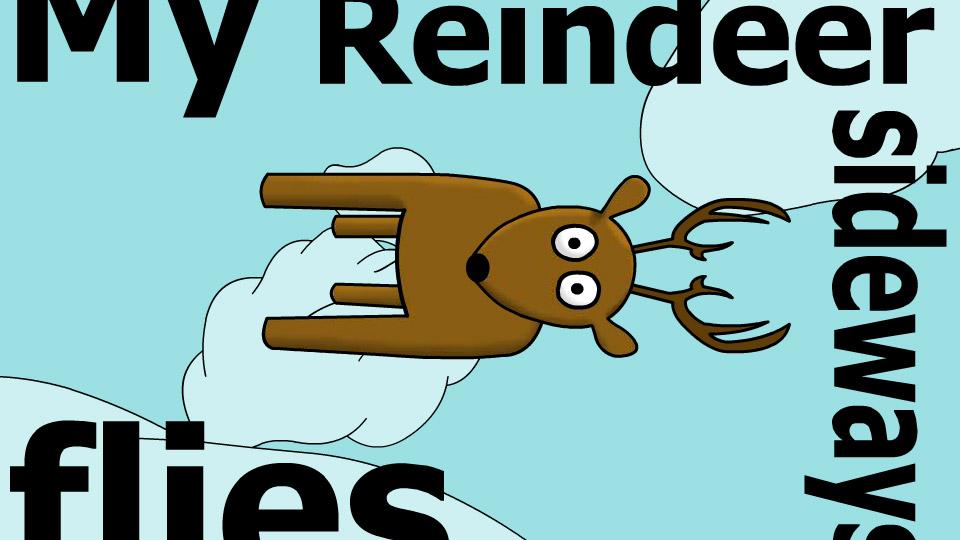 My Reindeer Flies Sideways