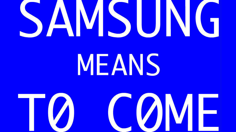 Samsung Means To Come
